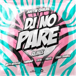 Dj No Pare Remix (Version radio) - Justin Quiles Ft. Natti Natasha, Farruko, Zion, Dalex, Lenny T