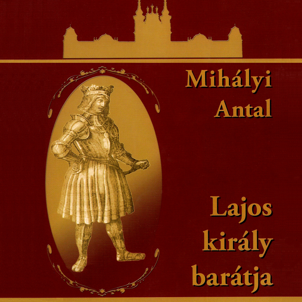 Hangoskönyv - Mihályi Antal: Lajos Király barátja