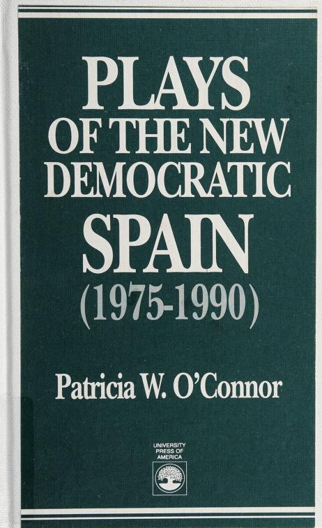 Plays of the new democratic Spain (1975-1990) by [edited by] Patricia W. O'Connor.