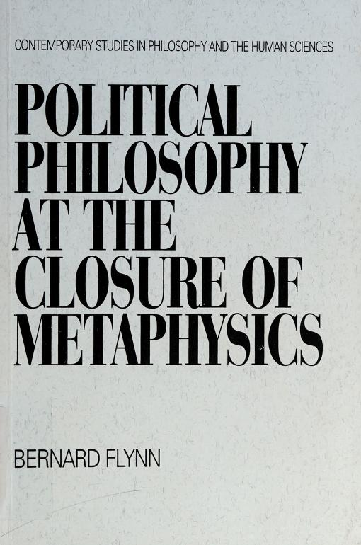 Political philosophy at the closure of metaphysics by Bernard Flynn